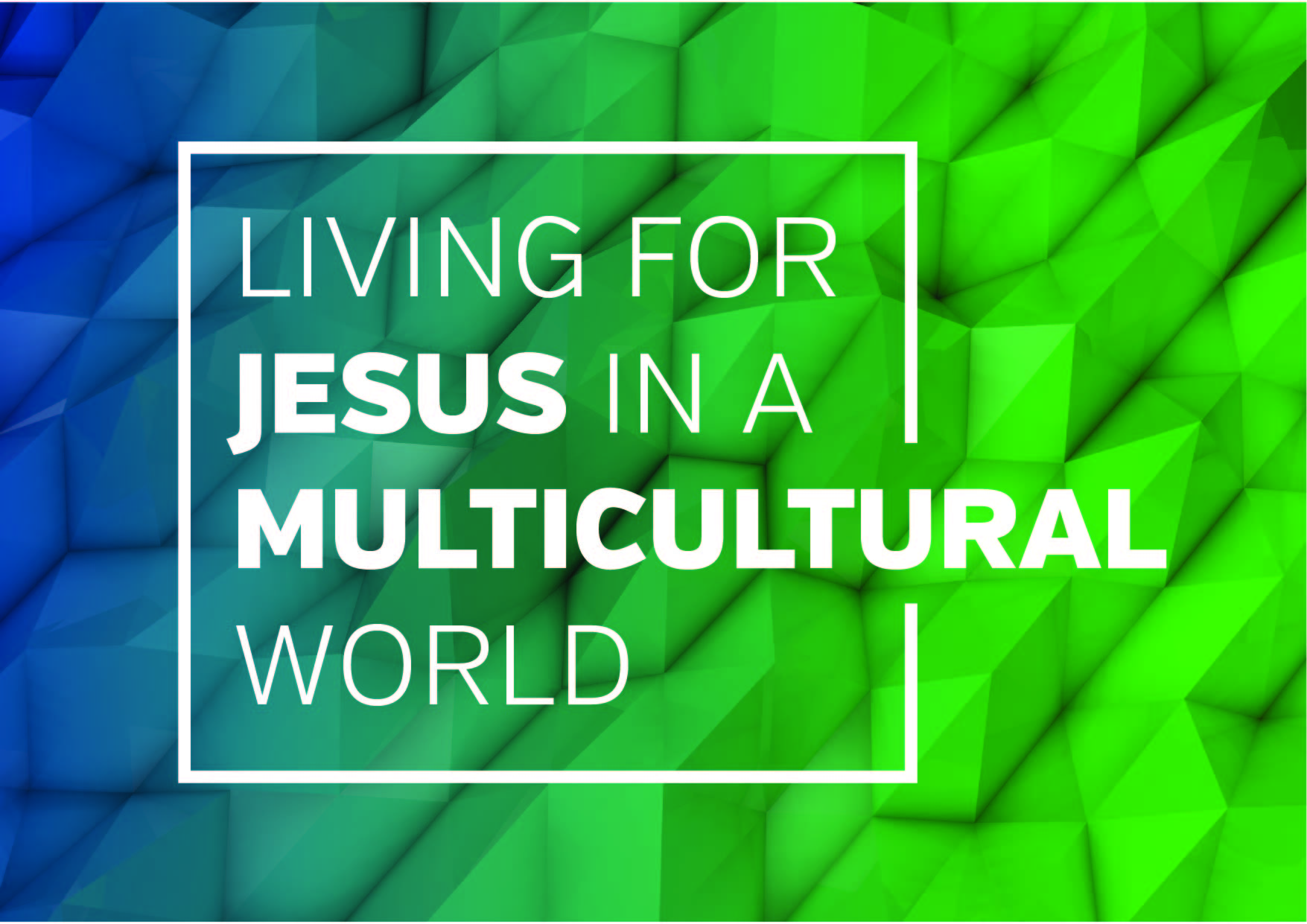 Living for Jesus in a Multicultural World – AM service